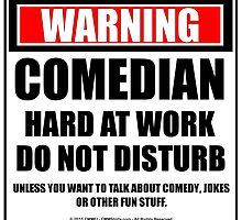 Warning Comedian Hard At Work Do Not Disturb by cmmei