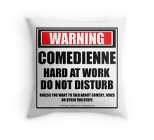 Warning Comedienne Hard At Work Do Not Disturb Throw Pillow
