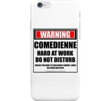 Warning Comedienne Hard At Work Do Not Disturb iPhone Case/Skin