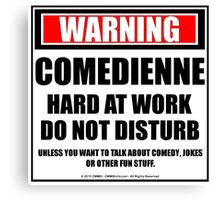 Warning Comedienne Hard At Work Do Not Disturb Canvas Print
