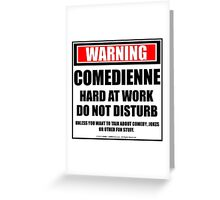 Warning Comedienne Hard At Work Do Not Disturb Greeting Card