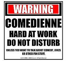 Warning Comedienne Hard At Work Do Not Disturb Photographic Print
