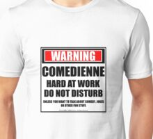 Warning Comedienne Hard At Work Do Not Disturb Unisex T-Shirt