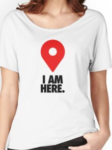 I AM HERE. - Version 2 Women's Relaxed Fit T-Shirt