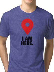 I AM HERE. - Version 2 Tri-blend T-Shirt