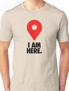 I AM HERE. - Version 2 Unisex T-Shirt