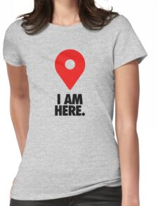 I AM HERE. - Version 2 Womens Fitted T-Shirt