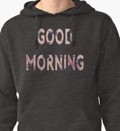 Good Morning  Pullover Hoodie