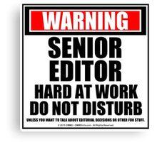 Warning Senior Editor Hard At Work Do Not Disturb Canvas Print