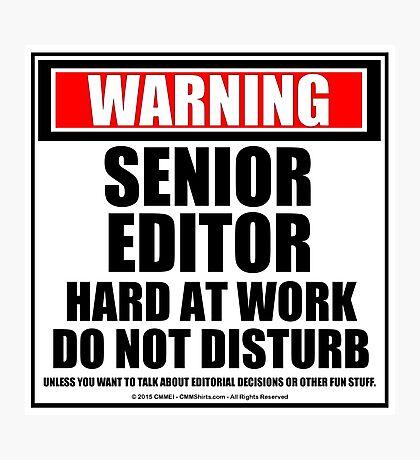 Warning Senior Editor Hard At Work Do Not Disturb Photographic Print