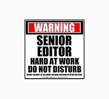 Warning Senior Editor Hard At Work Do Not Disturb Unisex T-Shirt