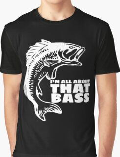 I'm all about that bass - fishing t-shirt Graphic T-Shirt