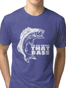 I'm all about that bass - fishing t-shirt Tri-blend T-Shirt