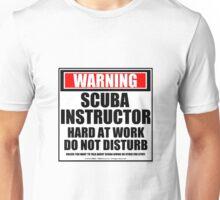 Warning Scuba Instructor Hard At Work Do Not Disturb Unisex T-Shirt