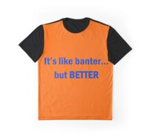 Better than banter Graphic T-Shirt