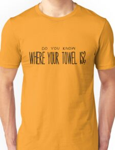 Do You Know Where Your Towel Is? Unisex T-Shirt