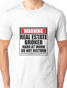 Warning Real Estate Broker Hard At Work Do Not Disturb Unisex T-Shirt