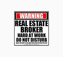 Warning Real Estate Broker Hard At Work Do Not Disturb Unisex T-Shirt