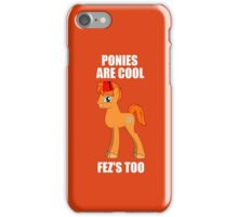 Bronies are Cool, Fez's Too iPhone Case/Skin