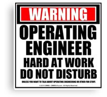 Warning Operating Engineer Hard At Work Do Not Disturb Canvas Print