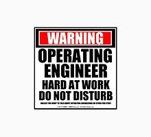 Warning Operating Engineer Hard At Work Do Not Disturb Unisex T-Shirt