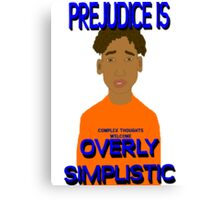 Prejudice Is Simplistic Canvas Print