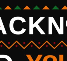 I love my blackness. And yours. Sticker