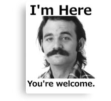 I'm Here You're Welcome - Black Canvas Print
