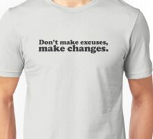 Don't make excuses make changes Unisex T-Shirt