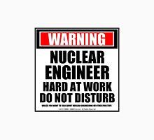Warning Nuclear Engineer Hard At Work Do Not Disturb Unisex T-Shirt