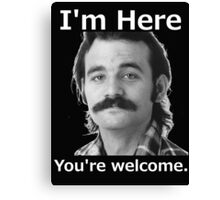 I'm Here You're Welcome - White Canvas Print