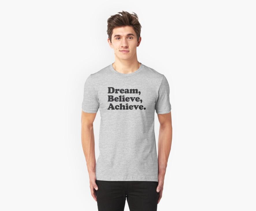 Dream Believe Achieve by WAMTEES