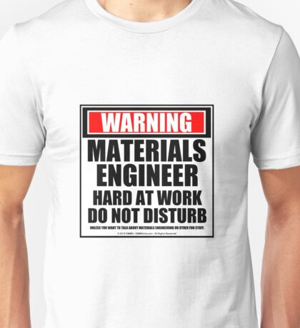 Warning Materials Engineer Hard At Work Do Not Disturb Unisex T-Shirt
