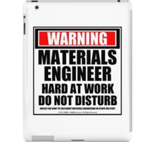 Warning Materials Engineer Hard At Work Do Not Disturb iPad Case/Skin