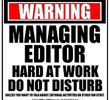 Warning Managing Editor Hard At Work Do Not Disturb by cmmei