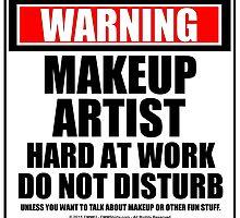 Warning Makeup Artist Hard At Work Do Not Disturb by cmmei