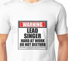 Warning Lead Singer Hard At Work Do Not Disturb Unisex T-Shirt
