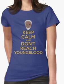 """Keep Calm and Don't Reach Youngblood"" Womens Fitted T-Shirt"