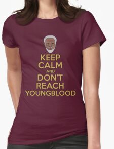 """""""Keep Calm and Don't Reach Youngblood"""" Womens Fitted T-Shirt"""