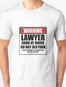 Warning Lawyer Hard At Work Do Not Disturb Unisex T-Shirt