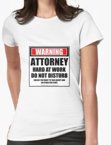 Warning Attorney Hard At Work Do Not Disturb Womens Fitted T-Shirt