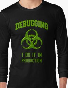 DEBUGGING I do it in production - Programmer Humor Long Sleeve T-Shirt