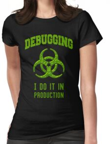 DEBUGGING I do it in production - Programmer Humor Womens Fitted T-Shirt