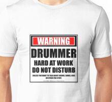 Warning Drummer Hard At Work Do Not Disturb Unisex T-Shirt