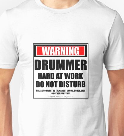 Warning Drummer Hard At Work Do Not Disturb Unisex T-Shirt