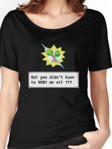 But you didn't have to HM01 me off!!! Women's Relaxed Fit T-Shirt