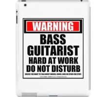 Warning Bass Guitarist Hard At Work Do Not Disturb iPad Case/Skin