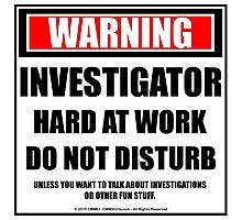 Warning Investigator Hard At Work Do Not Disturb Photographic Print