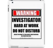 Warning Investigator Hard At Work Do Not Disturb iPad Case/Skin