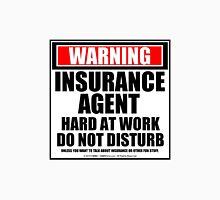 Warning Insurance Agent Hard At Work Do Not Disturb Unisex T-Shirt